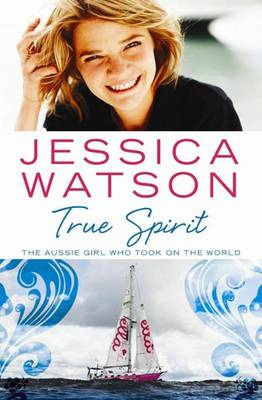 True Spirit: The Aussie girl who took on the world (Paperback)