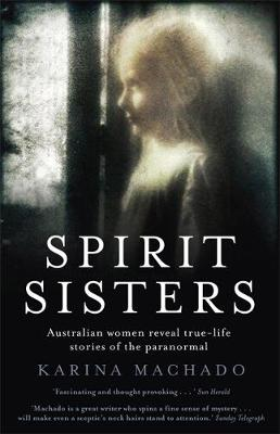 Spirit Sisters: Australian women reveal true-life stories of the paranormal (Paperback)