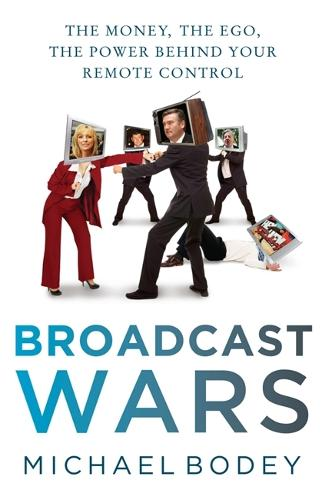 Broadcast Wars: The money, the ego, the power behind your remote control (Paperback)