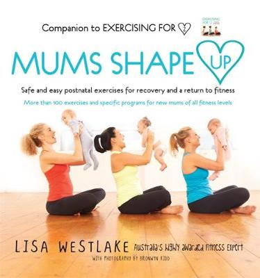 Mums Shape Up: Safe and easy postnatal exercises for recovery and a return to fitness (Paperback)