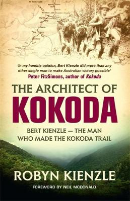 The Architect of Kokoda: Bert Kienzle - The Man Who Made the Kokoda Trail - Hachette Military Collection (Paperback)