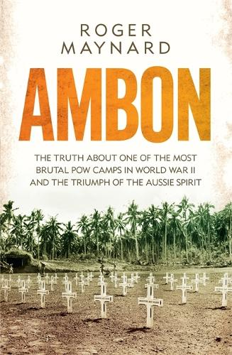 Ambon: The truth about one of the most brutal POW camps in World War II and the triumph of the Aussie spirit - Hachette Military Collection (Paperback)