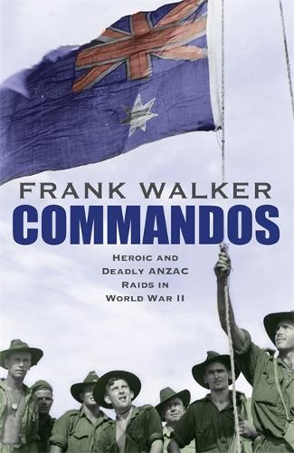 Commandos: Heroic and Deadly ANZAC Raids in World War II (Paperback)