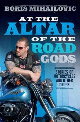 At the Altar of the Road Gods: Stories of motorcycles and other drugs (Paperback)