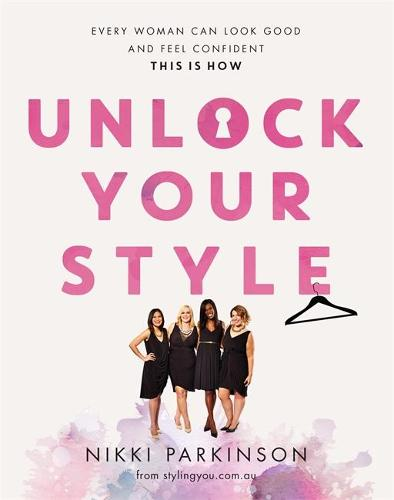 Unlock Your Style: Every woman can look good and feel confident - this is how (Paperback)