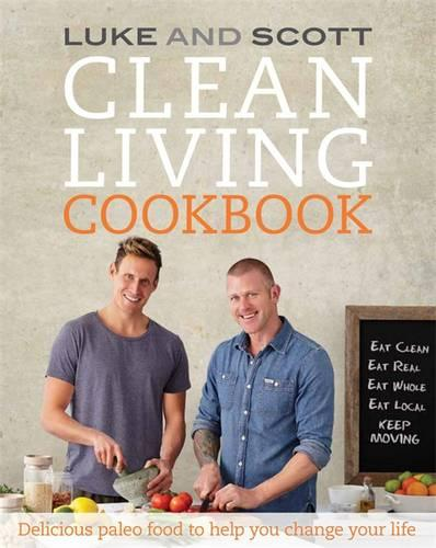 Clean Living Cookbook: Delicious paleo food to help you change your life (Paperback)