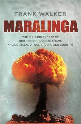 Maralinga: The chilling expose of our secret nuclear shame and betrayal of our troops and country (Paperback)