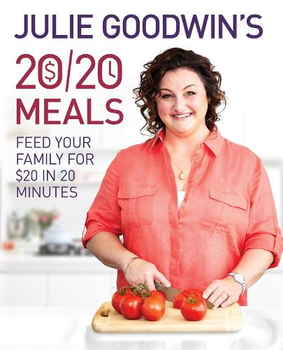 Julie Goodwin's 20/20 Meals: Feed your family for $20 in 20 minutes (Hardback)