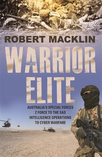 Warrior Elite: Australia's special forces Z Force to the SAS intelligence operations to cyber warfare (Paperback)