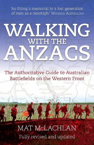 Walking with the Anzacs: The authoritative guide to the Australian battlefields of the Western Front (Paperback)