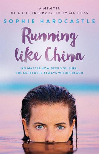 Running Like China: A memoir of a life interrupted by madness (Paperback)
