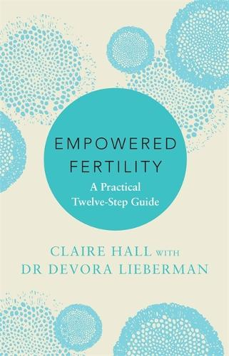 Empowered Fertility: The essential guide to managing fertility treatments and challenges, plus information about IVF (Paperback)