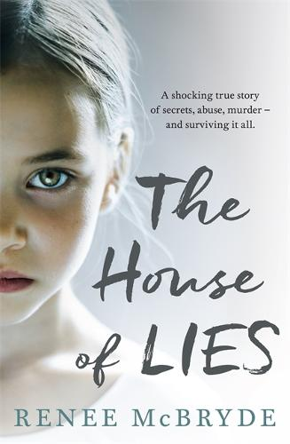 The House of Lies: A shocking true story of secrets, abuse, murder - and surviving it all (Paperback)