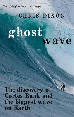 Ghost Wave: The discovery of Cortes Bank and the biggest wave on Earth (Paperback)