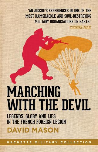 Marching with the Devil: Legends, Glory and Lies in the French Foreign Legion - Hachette Military Collection (Paperback)