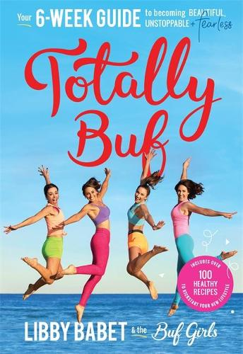 Totally BUF: Your 6 week guide to becoming BEAUTIFUL, UNSTOPPABLE and FEARLESS (Paperback)