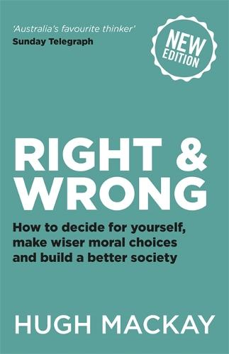 Right and Wrong: How to decide for yourself, make wiser moral choices and build a better society (Paperback)