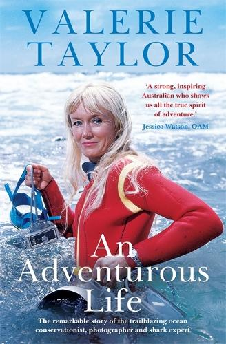 Valerie Taylor: An Adventurous Life: The remarkable story of the trailblazing ocean conservationist, photographer and shark expert (Paperback)