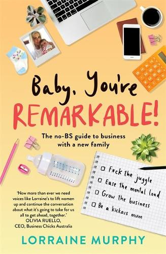 Baby, You're Remarkable: The no-BS guide to business with a new family (Paperback)