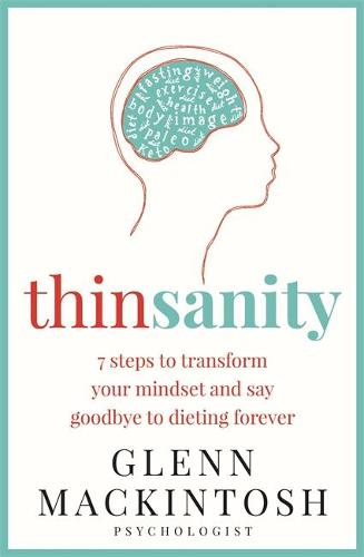 Thinsanity: 7 Steps to Transform Your Mindset and Say Goodbye to Dieting Forever (Paperback)