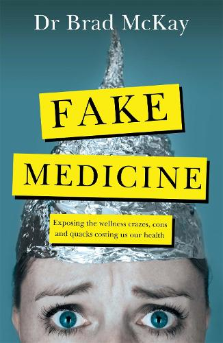 Fake Medicine: Exposing the wellness crazes, cons and quacks costing us our health (Paperback)