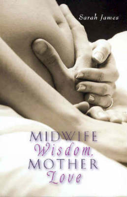 Midwife Wisdom, Mother Love (Paperback)