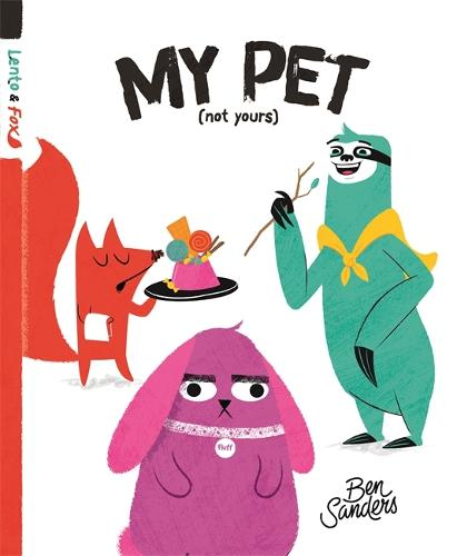 My Pet (Not Yours): Lento and Fox - Book 2 (Hardback)