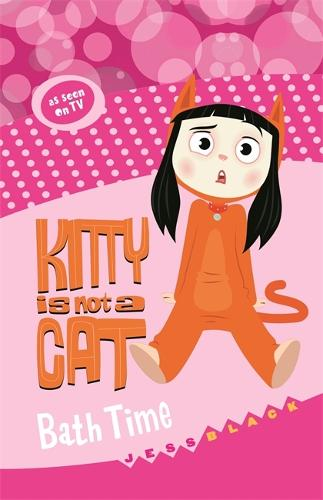 Kitty is not a Cat: Bath Time - Kitty is not a Cat (Paperback)