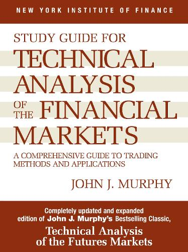 Study Guide to Technical Analysis of the Financial Markets: A Comprehensive Guide to Trading Methods and Applications (Paperback)