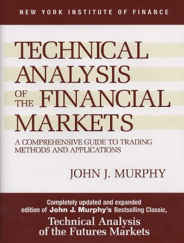 Technical Analysis of the Financial Markets: A Comprehensive Guide to Trading Methods and Applications - New York Institute of Finance S. (Paperback)