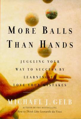 More Balls Than Hands: Juggling Your Way to Success by Learning to Love Your Mistakes (Paperback)