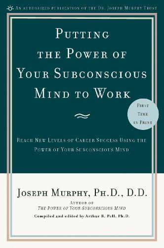 Putting the Power of Your Subconscious Mind to Work: Reach New Levels of Career Success Using the Power of Your Subconscious Mind (Paperback)