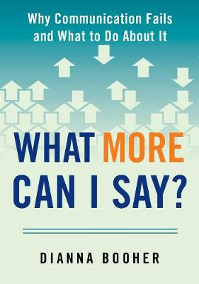 What More Can I Say?: Why Communication Fails and What to Do About It (Paperback)