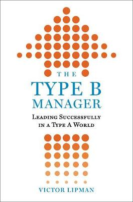 The Type B Manager: Leading Successfully in a Type A World (Hardback)