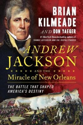 Andrew Jackson And The Miracle Of New Orleans: The Underdog Army That Defeated An Empire (Hardback)