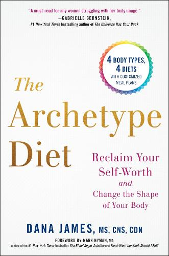 The Archetype Diet: Reclaim Your Self-Worth and Change the Shape of Your Body (Hardback)