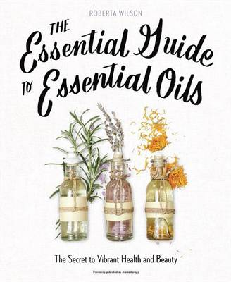 The Essential Guide To Essential Oils (Paperback)