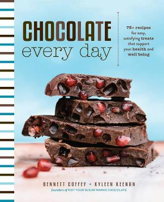 Chocolate Every Day: 85+ Plant-Based Recipes for Cacao Treats that Support Your Health and Well-Being (Hardback)