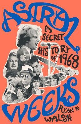 Astral Weeks: A Secret History of 1968 (Hardback)