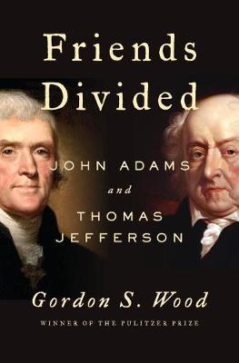 Friends Divided: John Adams and Thomas Jefferson (Hardback)