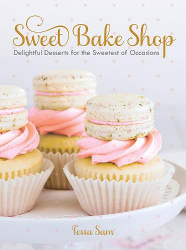 Sweet Bake Shop: Delightful Desserts for the Sweetest of Occasions (Hardback)