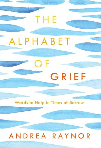 The Alphabet of Grief: Words to Help in Times of Sorrow (Hardback)
