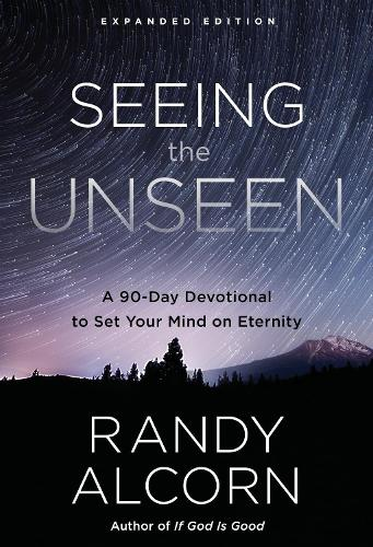 Seeing the Unseen (Expanded Edition): A 90-Day Devotional to Set your Mind on Eternity (Hardback)