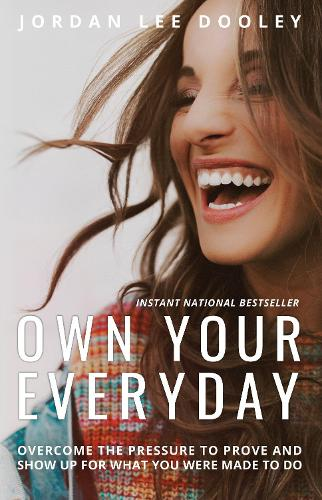 Own your Everyday: Overcome the Pressure to Prove and Show up for What you Were Made to Do (Hardback)
