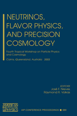 Neutrinos, Flavor Physics and Precision Cosmology: Fourth Tropical Workshop on Particle Physics and Cosmology - AIP Conference Proceedings v. 689 (Hardback)