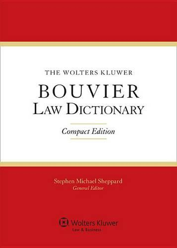 The Wolters Kluwer Bouvier Law Dictionary: Compact Edition - Bouvier Law Dictionary (Paperback)