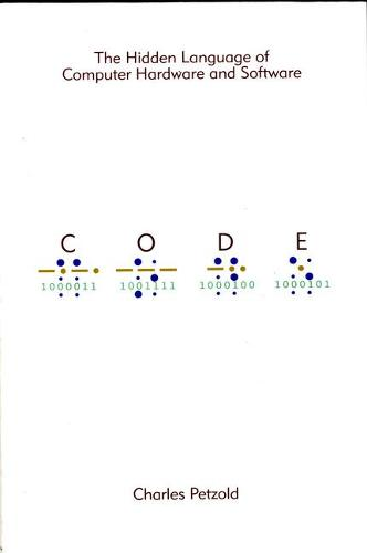Code: The Hidden Language of Computer Hardware and Software (Paperback)