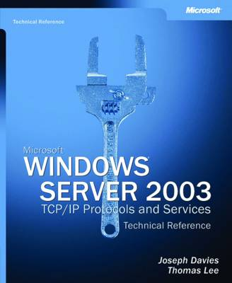 Microsoft Windows Server 2003: TCP/IP Protocols and Services Technical Reference