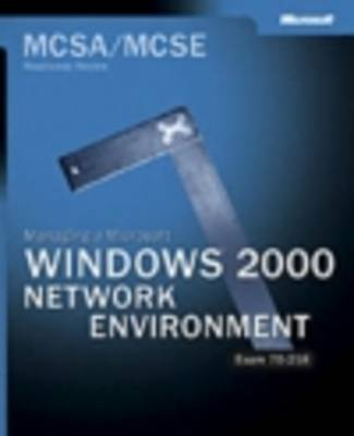 MCSA/MCSE Managing a Microsoft Windows 2000 Network Environment Readiness Review; Exam 70-218