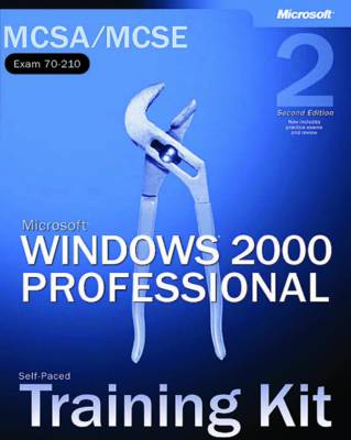 Microsoft Windows 2000 Professional: MCSA/MCSE Self-Paced Training Kit (Exam 70-210)